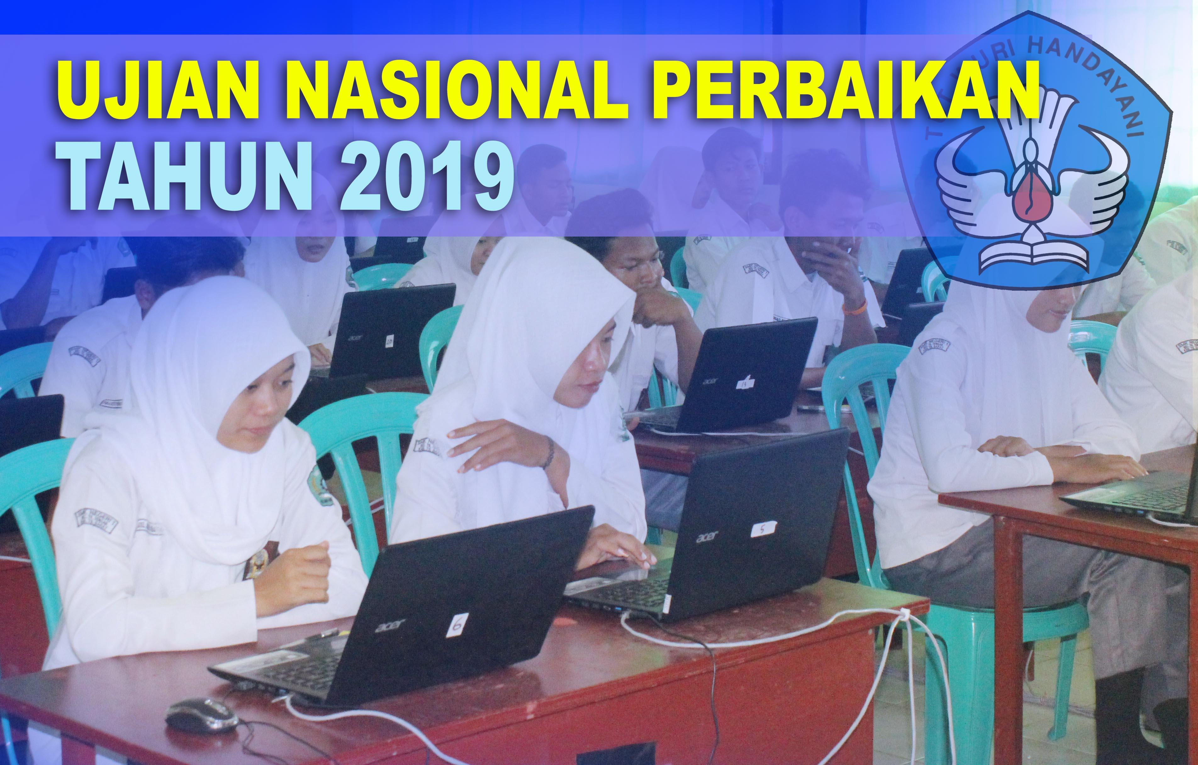 PELAKSANAAN UJIAN NASIONAL UNTUK PERBAIKAN (UNP) TAHUN 2019